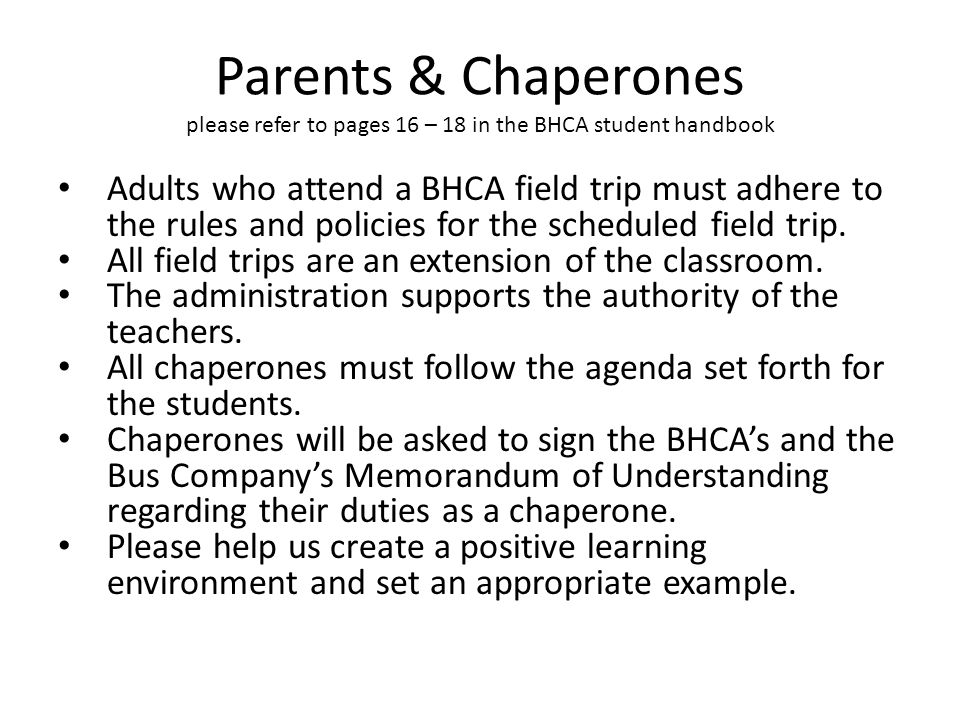 Parents & Chaperones please refer to pages 16 – 18 in the BHCA student handbook