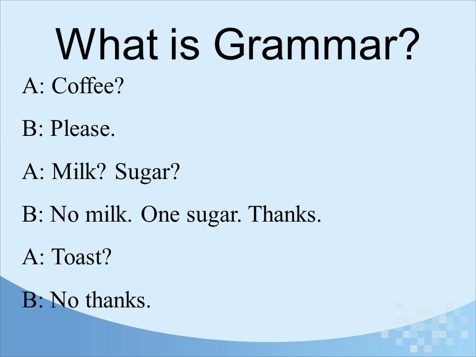 What is Grammar A: Coffee B: Please. A: Milk Sugar