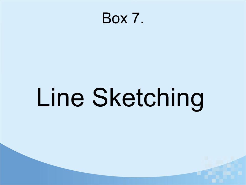 Box 7. Line Sketching