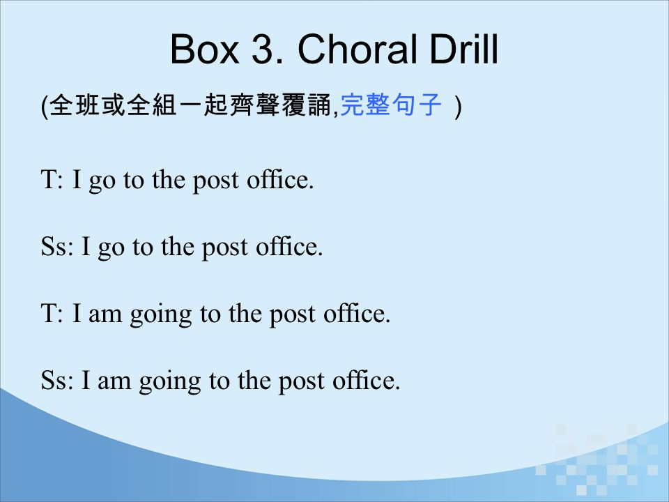 Box 3. Choral Drill T: I go to the post office.