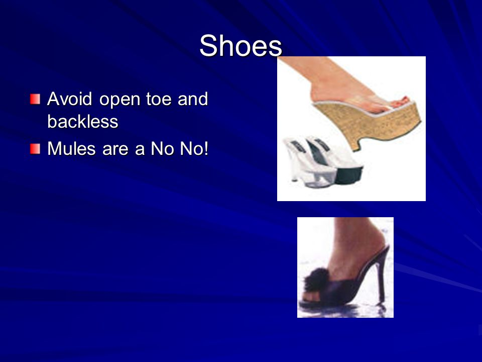 Shoes Avoid open toe and backless Mules are a No No!