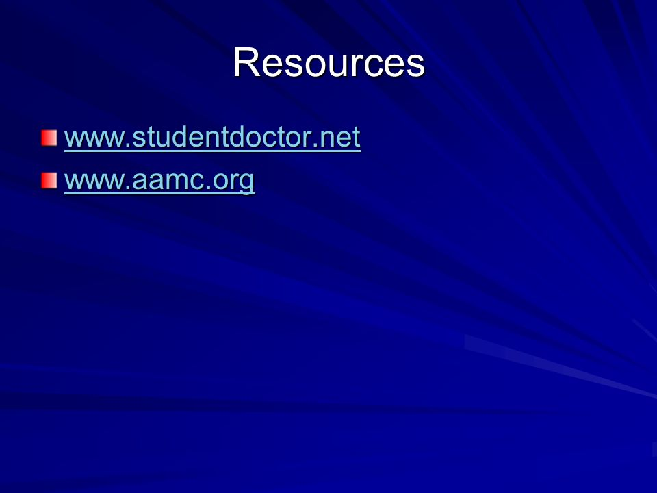 Resources www.studentdoctor.net www.aamc.org