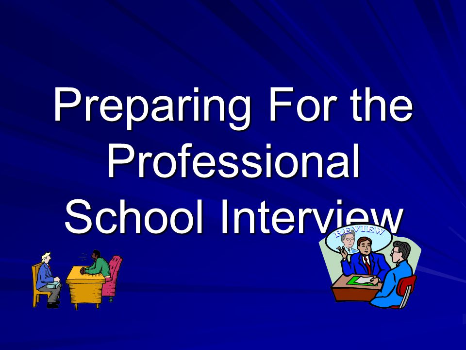 Preparing For the Professional School Interview