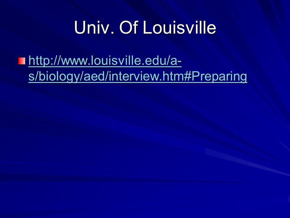 Univ. Of Louisville http://www.louisville.edu/a-s/biology/aed/interview.htm#Preparing