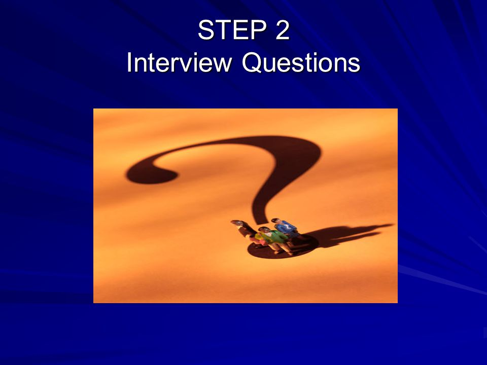 STEP 2 Interview Questions