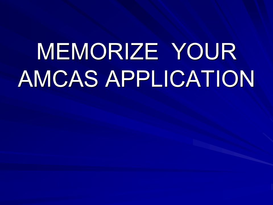 MEMORIZE YOUR AMCAS APPLICATION