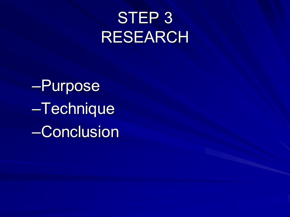 STEP 3 RESEARCH Purpose Technique Conclusion