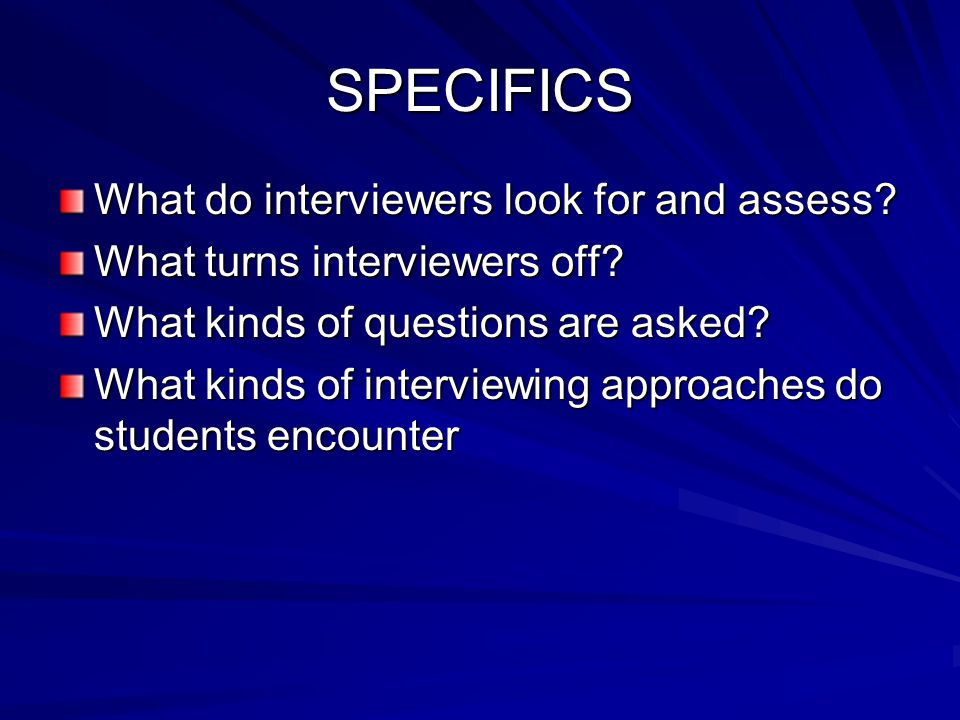 SPECIFICS What do interviewers look for and assess