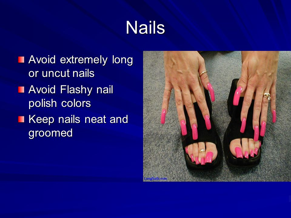 Nails Avoid extremely long or uncut nails