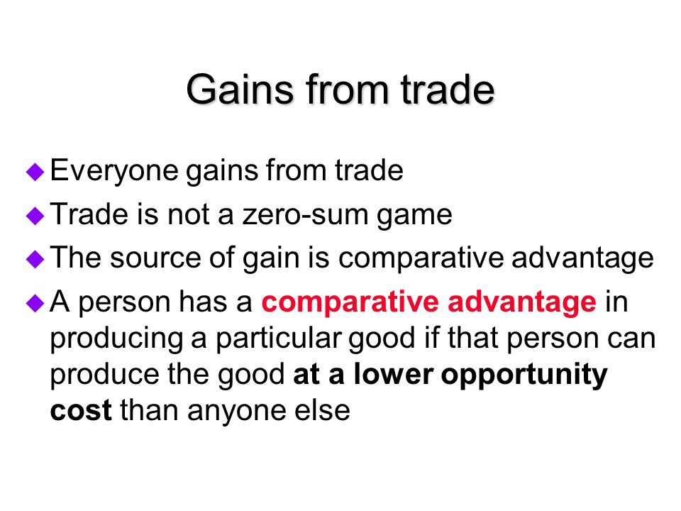 Gains from trade Everyone gains from trade
