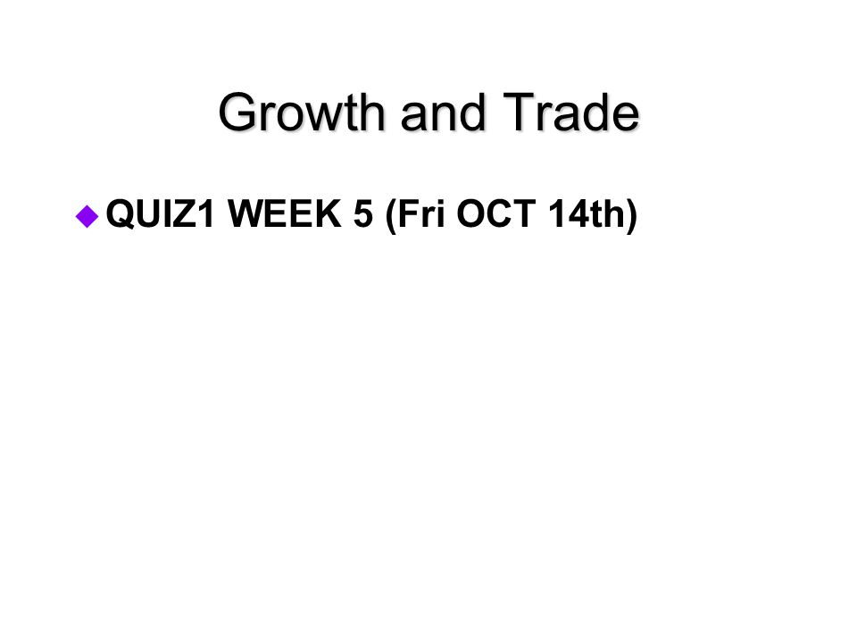 Growth and Trade QUIZ1 WEEK 5 (Fri OCT 14th)