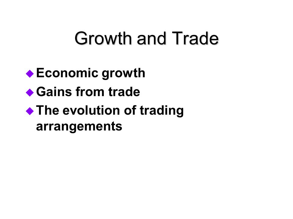Growth and Trade Economic growth Gains from trade