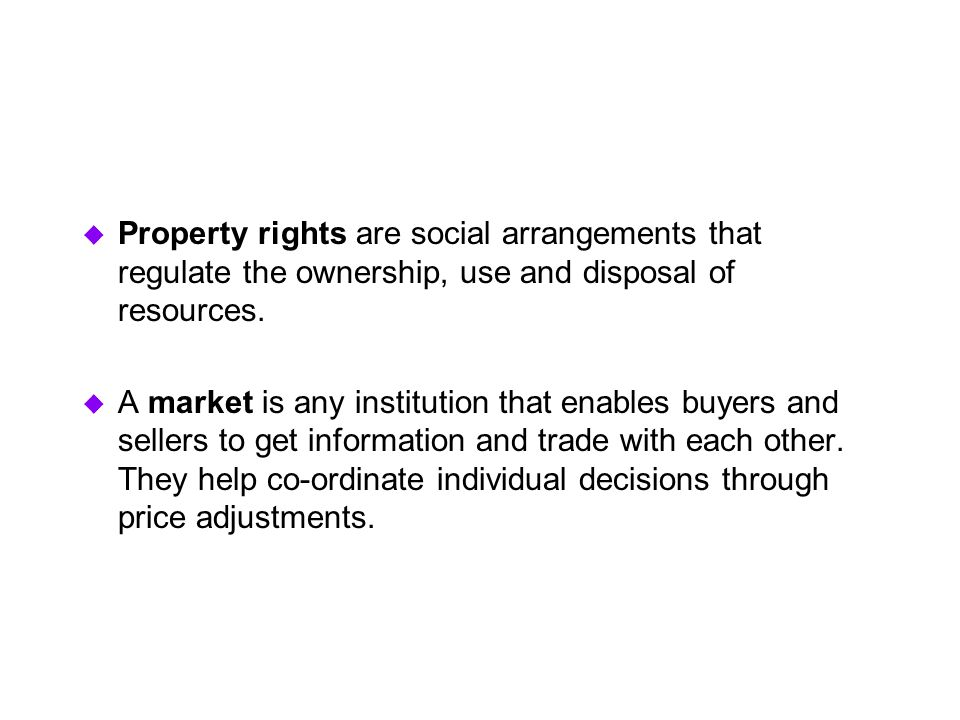 Property rights are social arrangements that regulate the ownership, use and disposal of resources.