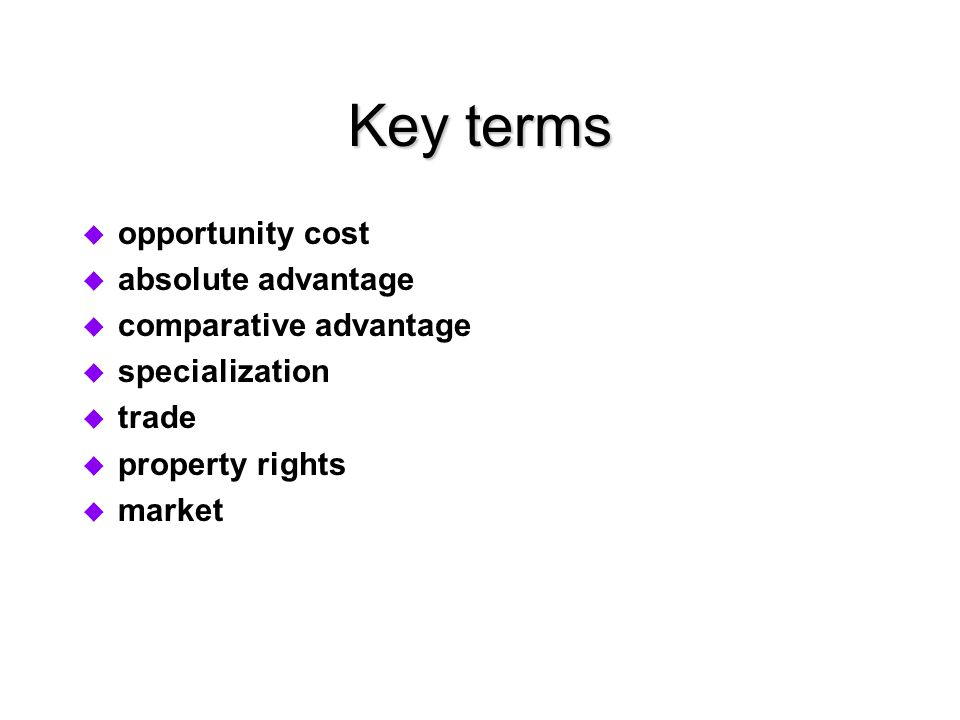 Key terms opportunity cost absolute advantage comparative advantage