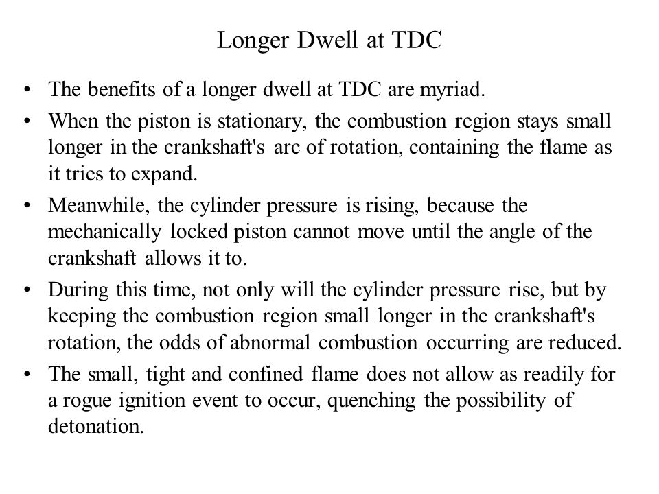 Longer Dwell at TDC The benefits of a longer dwell at TDC are myriad.