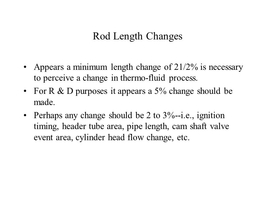 Rod Length Changes Appears a minimum length change of 21/2% is necessary to perceive a change in thermo-fluid process.