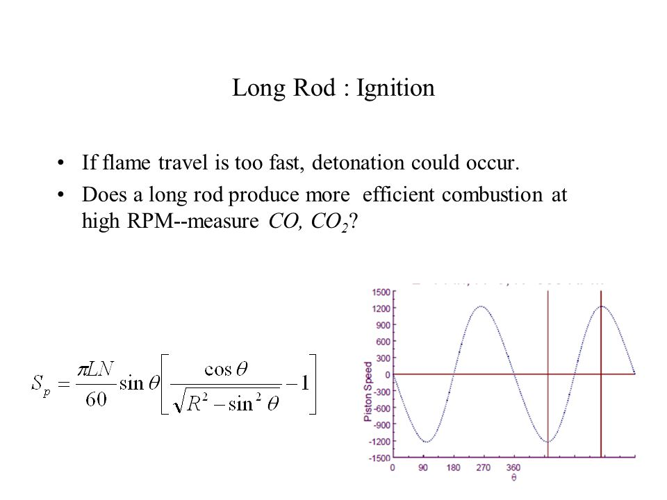 Long Rod : Ignition If flame travel is too fast, detonation could occur.