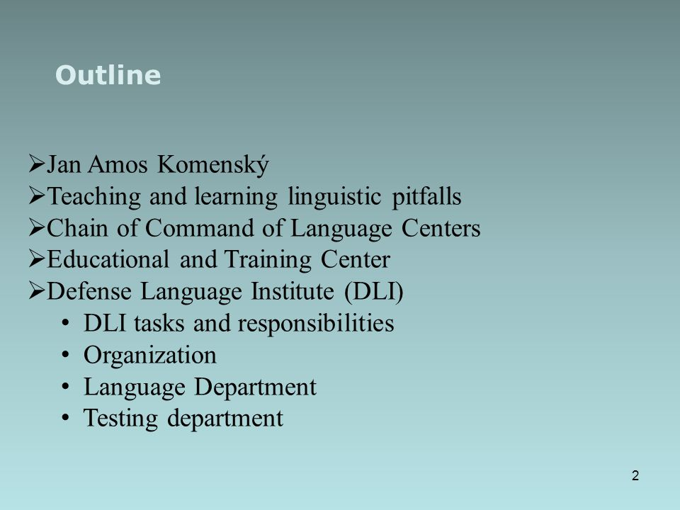 Outline Jan Amos Komenský. Teaching and learning linguistic pitfalls. Chain of Command of Language Centers.