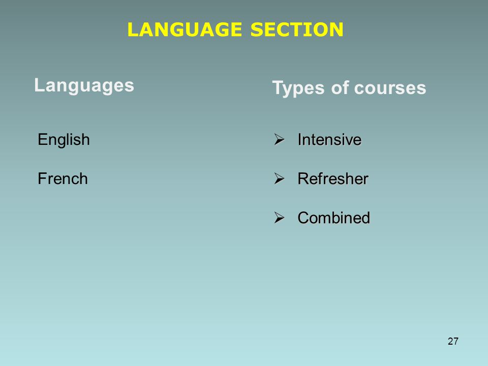 LANGUAGE SECTION Languages Types of courses English French Intensive