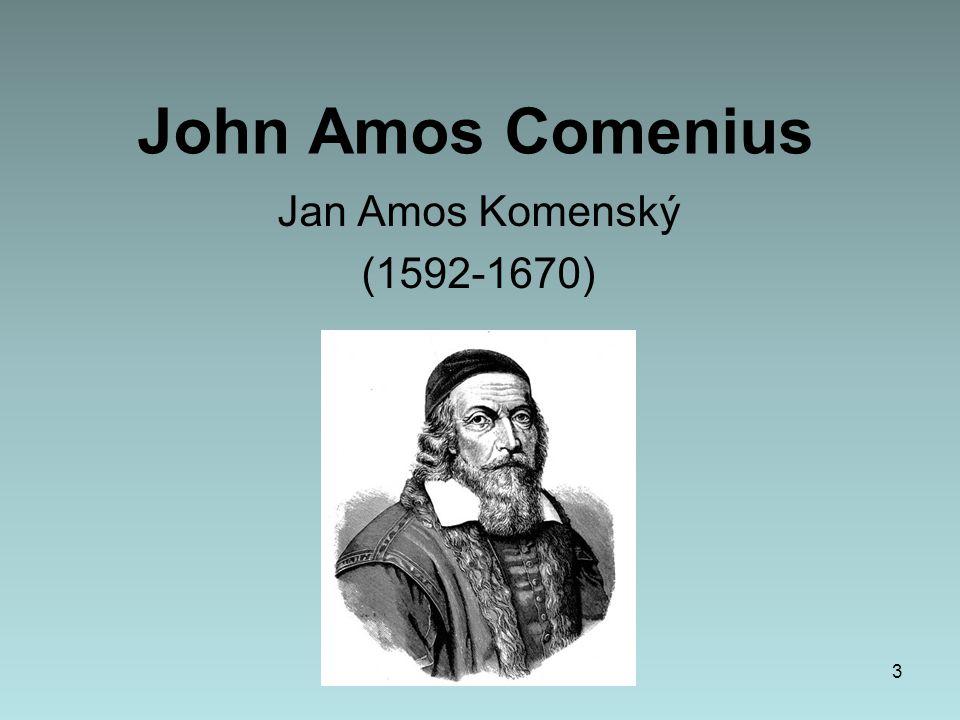 John Amos Comenius Jan Amos Komenský (1592-1670)