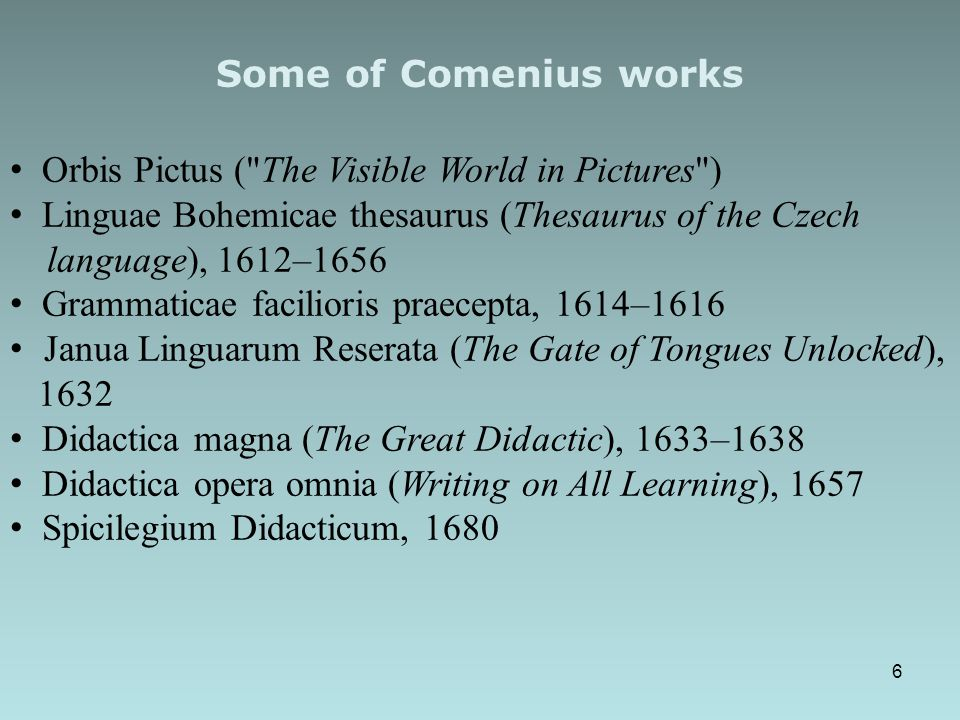 Some of Comenius works Orbis Pictus ( The Visible World in Pictures ) Linguae Bohemicae thesaurus (Thesaurus of the Czech.