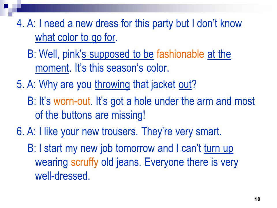 4. A: I need a new dress for this party but I don't know what color to go for.