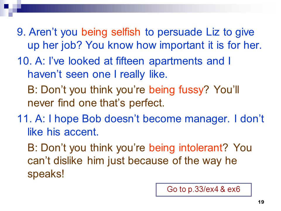 11. A: I hope Bob doesn't become manager. I don't like his accent.