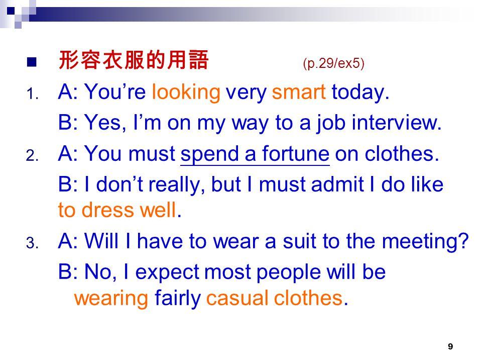 形容衣服的用語 (p.29/ex5) A: You're looking very smart today. B: Yes, I'm on my way to a job interview.