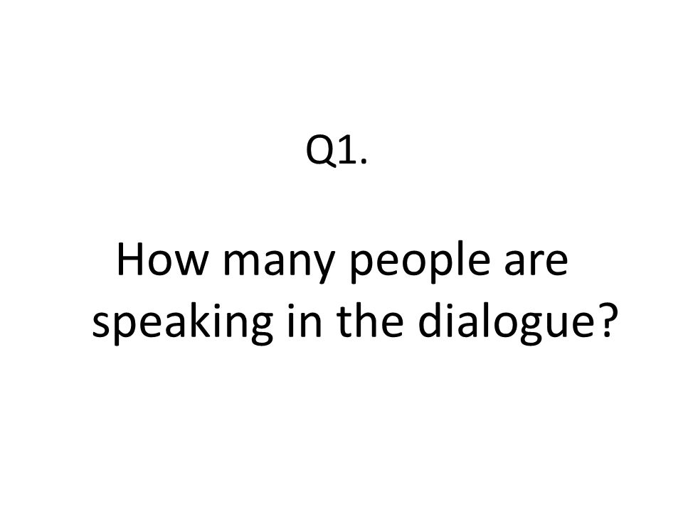 How many people are speaking in the dialogue