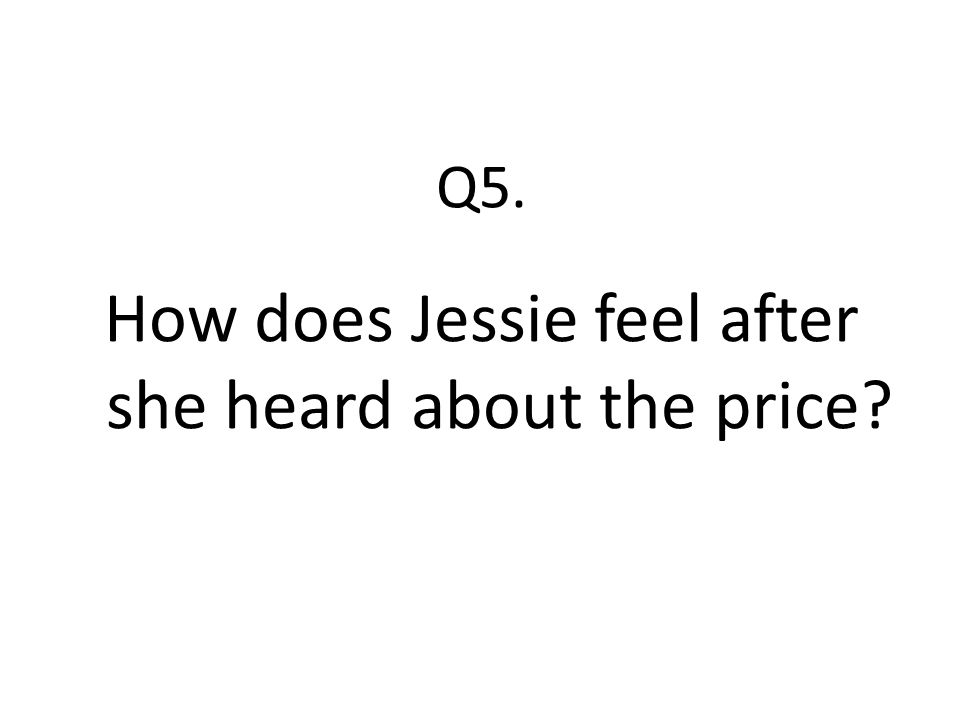 How does Jessie feel after she heard about the price