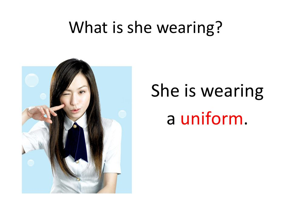She is wearing a uniform.