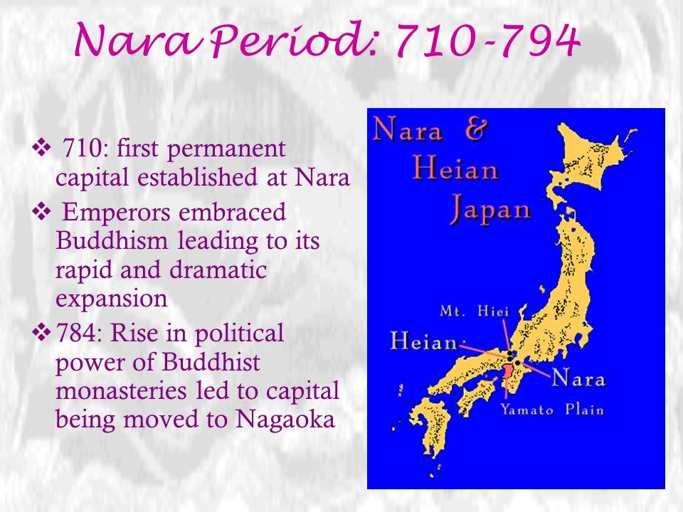Nara Period: 710-794 710: first permanent capital established at Nara