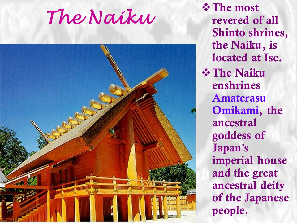 The Naiku The most revered of all Shinto shrines, the Naiku, is located at Ise.