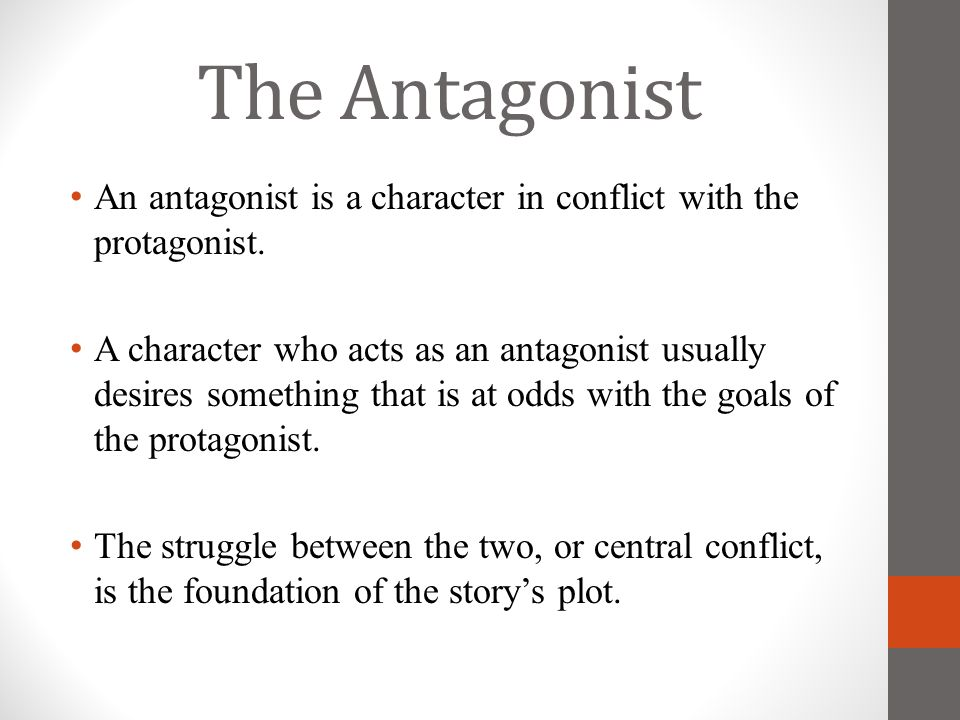 The Antagonist An antagonist is a character in conflict with the protagonist.