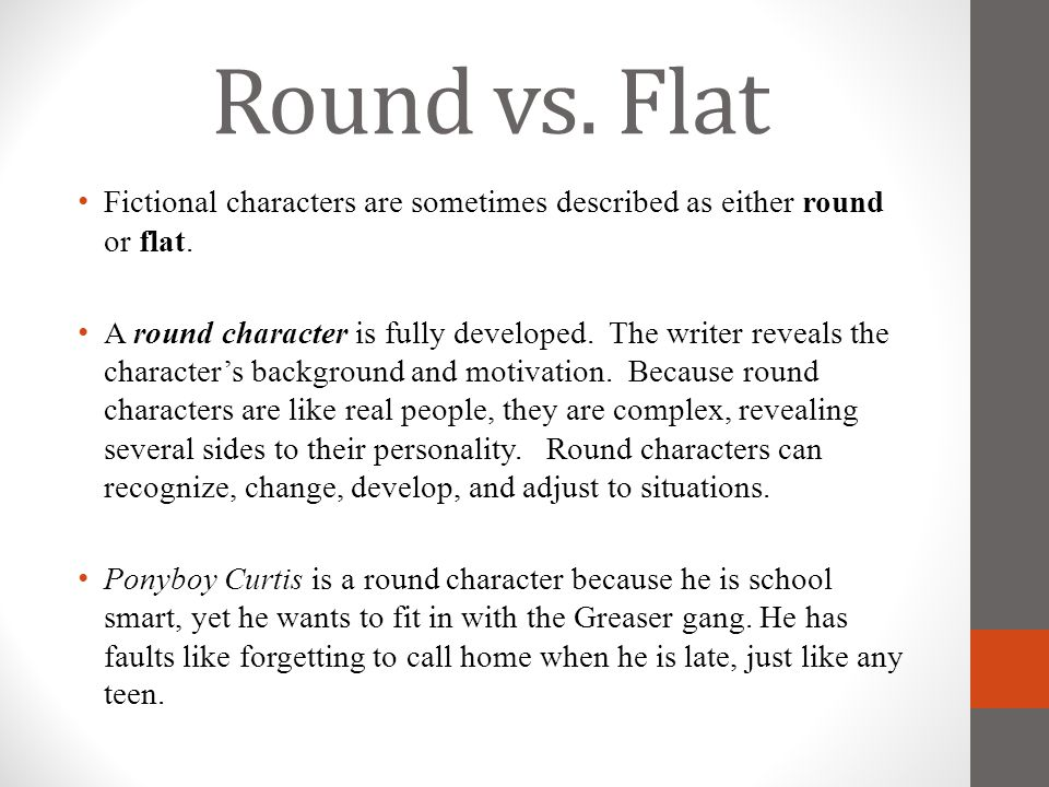 Round vs. Flat Fictional characters are sometimes described as either round or flat.