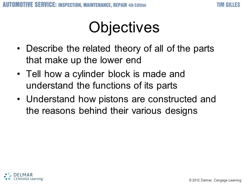 Objectives Describe the related theory of all of the parts that make up the lower end.
