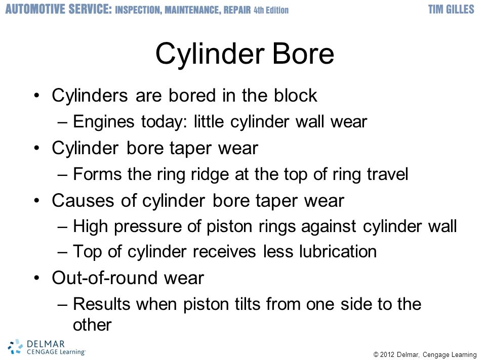 Cylinder Bore Cylinders are bored in the block