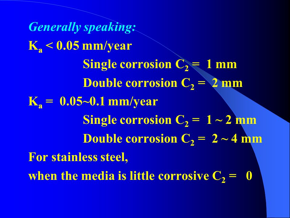 Generally speaking: Ka < 0.05 mm/year. Single corrosion C2 = 1 mm. Double corrosion C2 = 2 mm. Ka = 0.05~0.1 mm/year.