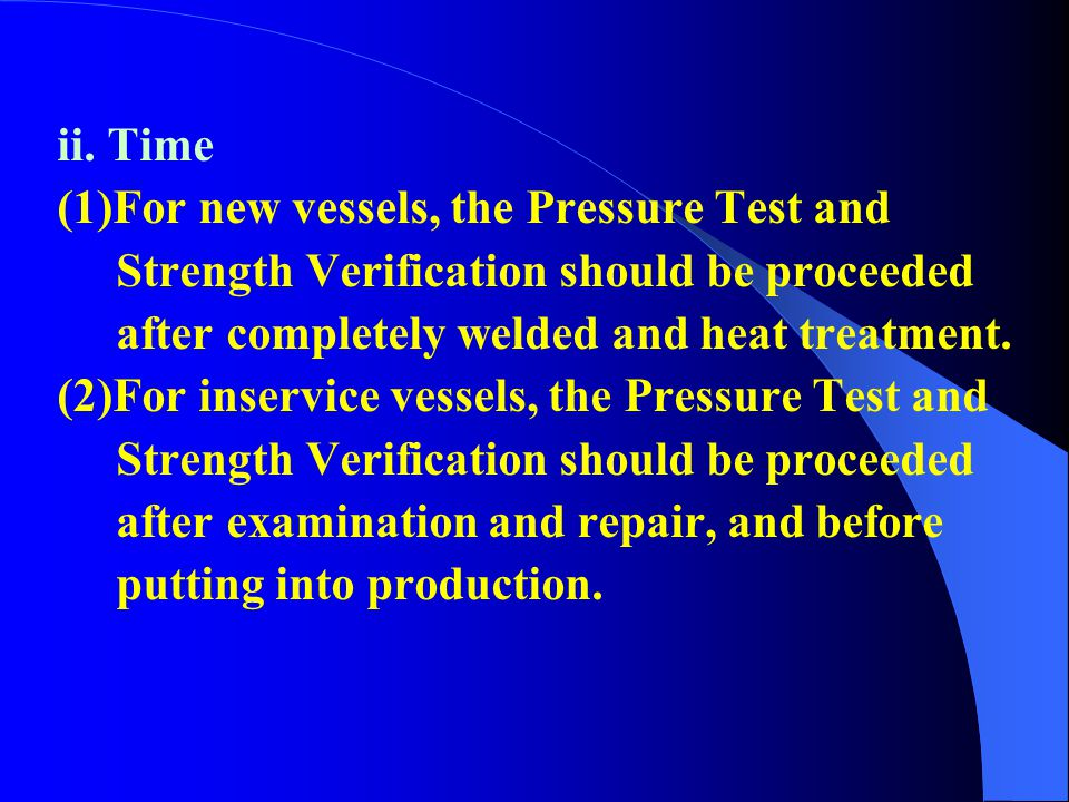 ii. Time (1)For new vessels, the Pressure Test and. Strength Verification should be proceeded. after completely welded and heat treatment.