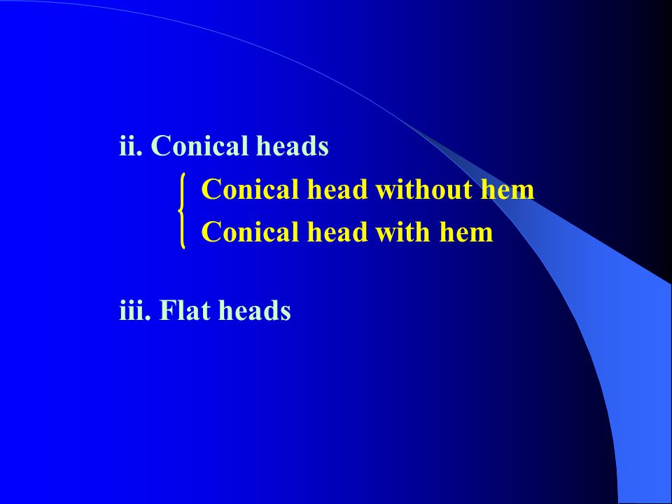 ii. Conical heads Conical head without hem Conical head with hem iii. Flat heads