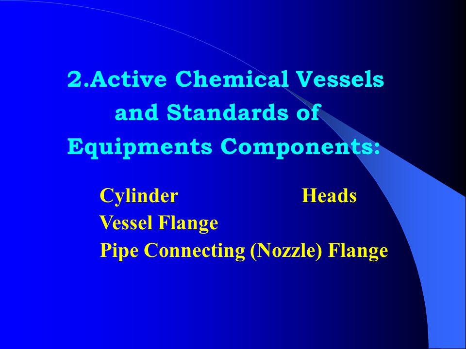 2.Active Chemical Vessels and Standards of Equipments Components: