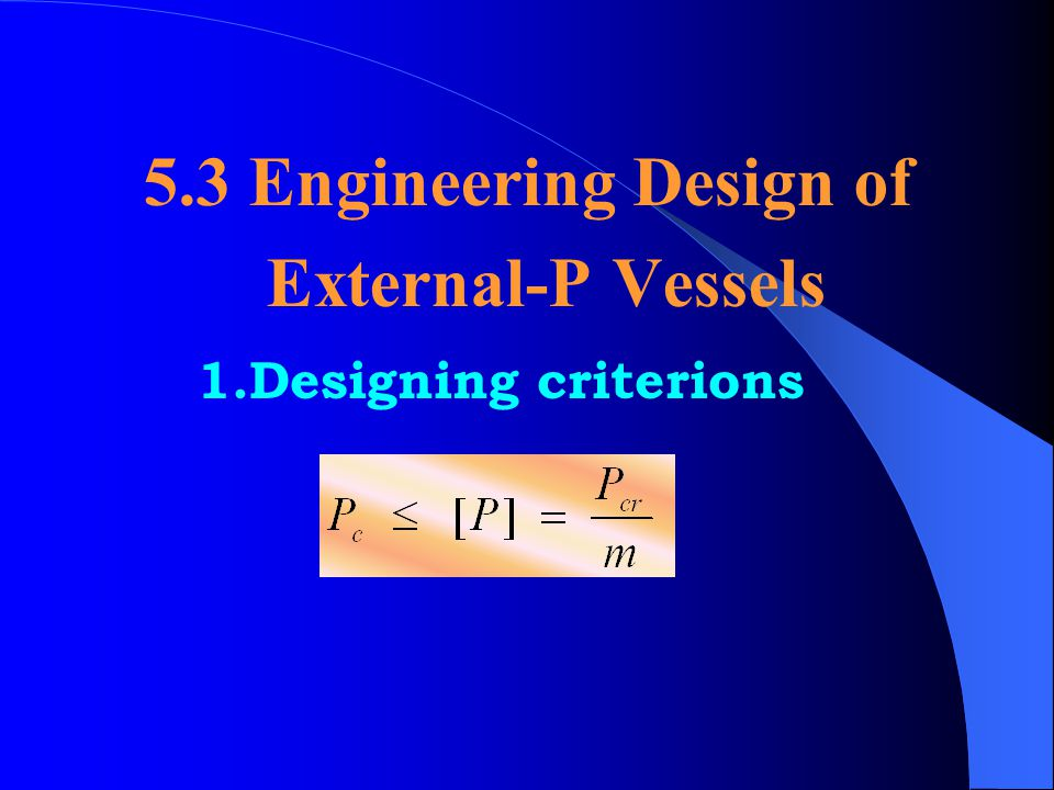 5.3 Engineering Design of External-P Vessels 1.Designing criterions