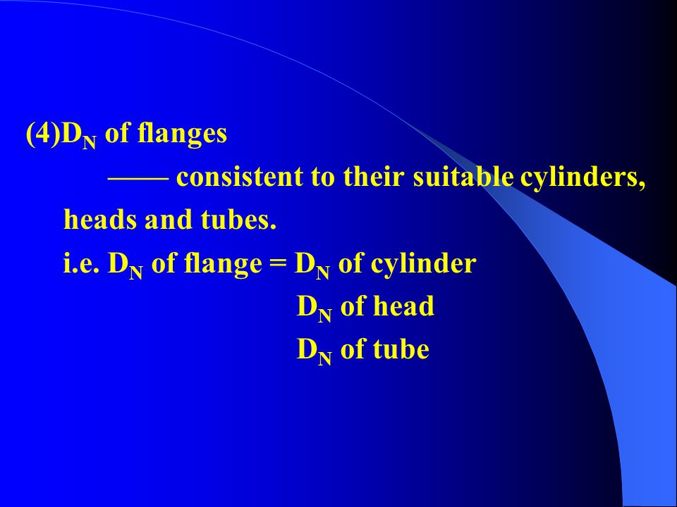 (4)DN of flanges —— consistent to their suitable cylinders, heads and tubes. i.e. DN of flange = DN of cylinder.