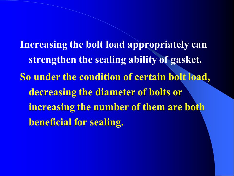 Increasing the bolt load appropriately can strengthen the sealing ability of gasket.