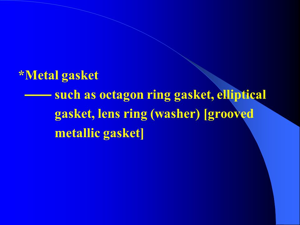 *Metal gasket —— such as octagon ring gasket, elliptical.