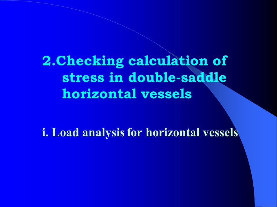 2.Checking calculation of stress in double-saddle horizontal vessels