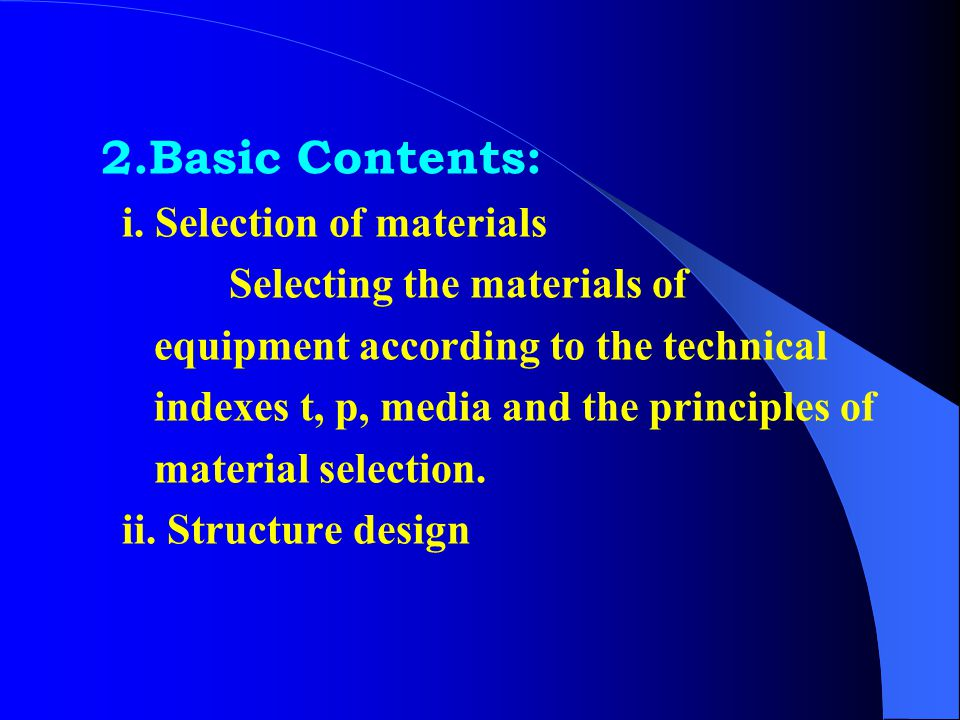 2.Basic Contents: i. Selection of materials. Selecting the materials of. equipment according to the technical.