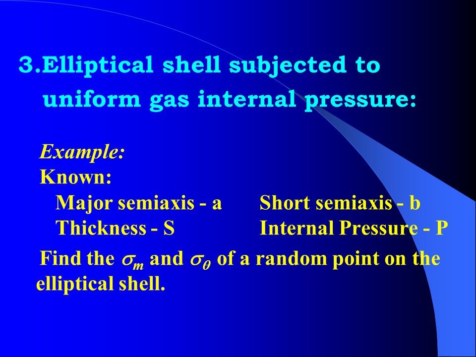 3.Elliptical shell subjected to uniform gas internal pressure:
