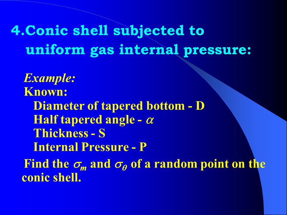 4.Conic shell subjected to uniform gas internal pressure: