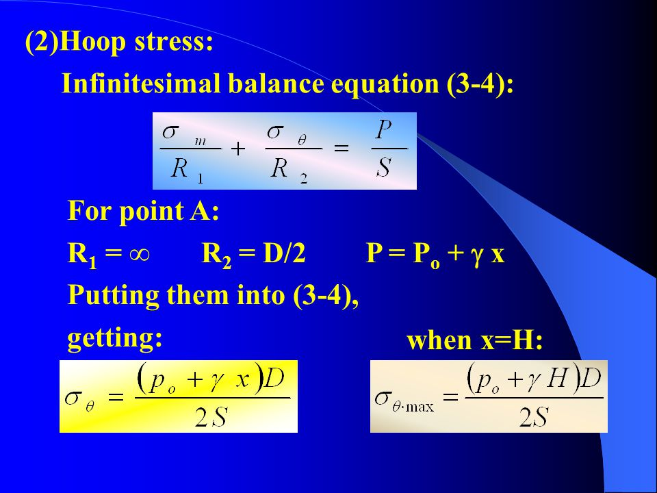 (2)Hoop stress: Infinitesimal balance equation (3-4): For point A: R1 = ∞ R2 = D/2 P = Po +  x.